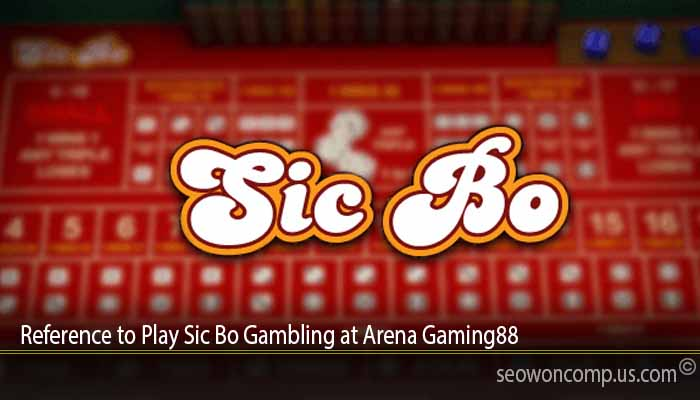 Reference to Play Sic Bo Gambling at Arena Gaming88